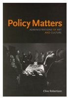 Clive Robertson: Policy Matters: Administration of Art and Culture