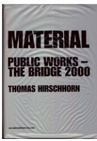 Thomas Hirschhorn: Material: Public Works - The Bridge 2000