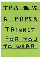 David Shrigley: This Is A Paper Trinket For You To Wear