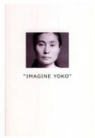 """Yoko Ono: """"IMAGINEYOKO"""""""