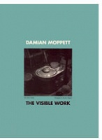 Damian Moppett: Damien Moppett: The Visible Work