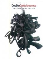 Valerie Cassel Oliver: Double Consciousness : Black Conceptual Art Since 1970