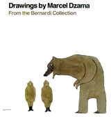 Drawings by Marcel Dzama : from the Bernardi Collection