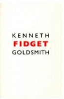Kenneth Goldsmith: Fidget
