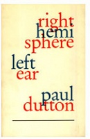 Paul Dutton: Right Hemisphere, Left Ear