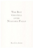 Bas Jan Ader: The Boy Who Fell Over Niagara Falls