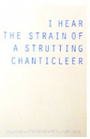 Stephen Ellwood: I HEAR THE STRAIN OF A STRUTTING CHANTICLEER