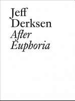 Jeff Dersken: Jeff Derksen: After Euphoria