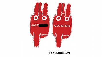 Ray Johnson: Not Nothing