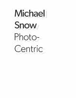Michael Snow: Photo-Centric