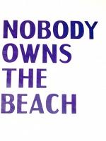 NOBODY OWNS THE BEACH