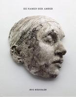 Iris Häussler: He Named HerAmber