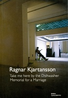 Ragnar Kjartansson: Take Me Here by the Dishwasher