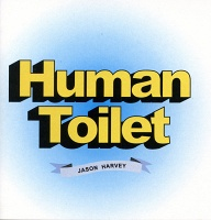 Jason Harvey: Human Toilet