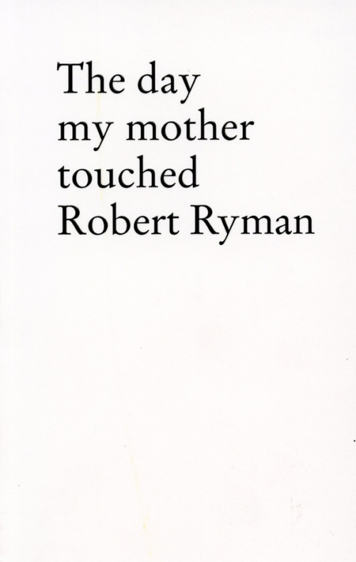 the day my mother touched robert ryman