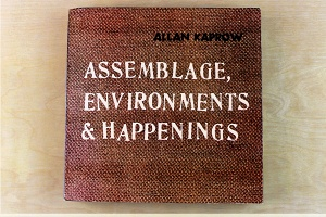 Allan Kaprow: Assemblage, Environments and Happenings (1966)