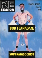 Bob Flanagan: Supermasochist: Re-Search