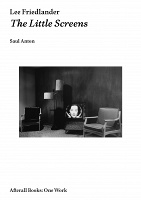 Saul Anton and Lee Friedlander: Lee Friedlander: The Little Screens