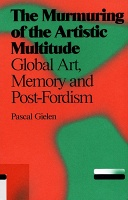 Pascal Gielen: The Murmuring of the Artistic Multitude: Global Art, Memory and Post-Fordism