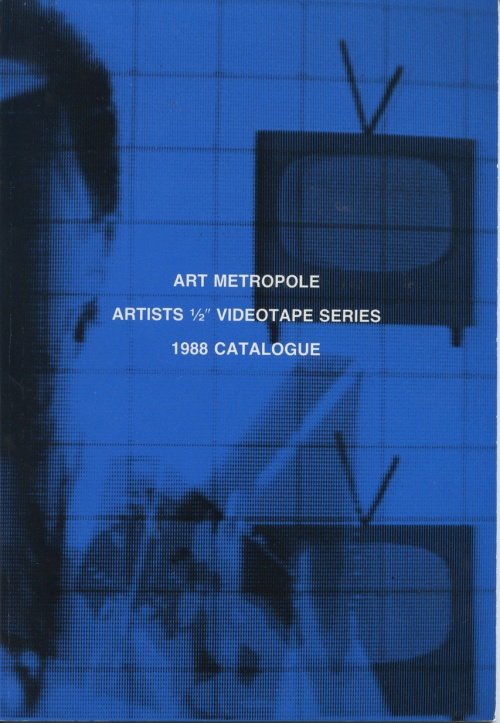 "Art Metropole. Artists' 1/2"" Videotape Series. 1988 Catalogue"