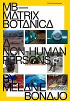 Melanie Bonajo: Matrix Botanica, Vol. 1: Non-HumanPersons