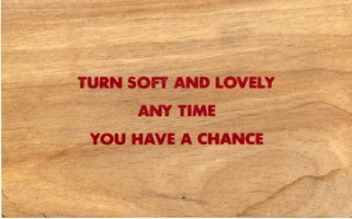 Jenny Holzer: Wooden Postcard: Turn Soft