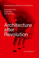 Sandi Hilal, Alessandro Petti, and Eyal Weizman: Architecture After Revolution