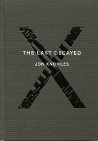 Jon Knowles: The Last Decayed