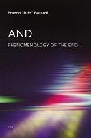 "Franco ""Bifo"" Berardi: And: Phenomenology of theEnd"