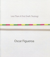 Oscar Figueroa: Less than a First Draft (Testing)
