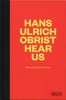 Bill Burns: Hans Ulrich Obrist Hear Us