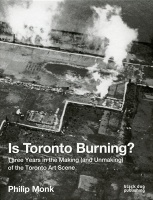 Philip Monk: Is Toronto Burning?
