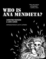 Caro Caron and Christine Redfern: Who Is Ana Mendieta?