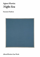 Suzanne Hudson and Agnes Martin: Agnes Martin: Night Sea