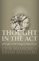 Erin Manning and Brian Massumi: Thought In The Act