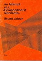 "Bruno Latour: An Attempt at a ""Compositionist Manifesto"""