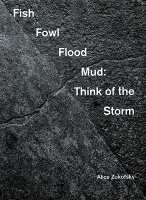 Alice Zukofsky: Fish Fowl Flood Mud: Think of the Storm