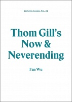 Fan Wu: Ecstatic Essays No. 02 : Thom Gill's Now & Neverending