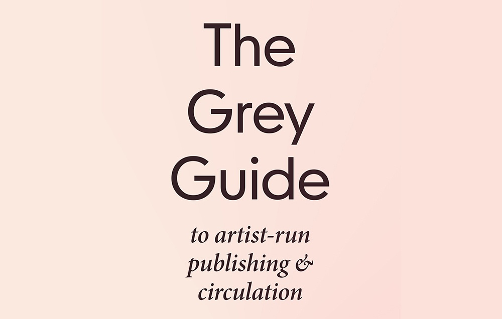 The Grey Guide on Artist-Run Publishing and Circulation