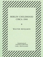Walter Benjamin and Carl Skoggard: Walter Benjamin's Berlin Childhood circa 1900