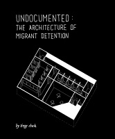 Tings Chak: Undocumented: The Architecture of Migrant Detention