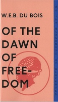 W. E. B. Du Bois and Sharifa Rhodes-Pitts: Of the Dawn of Freedom - W.E.B. Du Bois