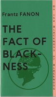 Frantz Fanon and Sharifa Rhodes-Pitts: The Fact of Blackness - Frantz Fanon