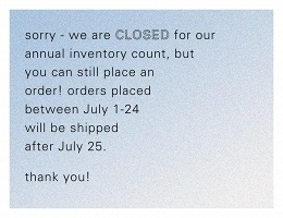 JULY 1 - 25 2018: CLOSED FOR INVENTORY