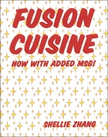 Shellie Zhang: Fusion Cuisine: now with added MSG!