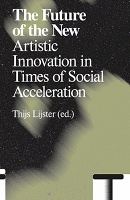 The Future of the New: Artistic Innovation in Times of SocialAcceleration