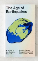 Shumon Basar, Douglas Coupland, and Hans Ulrich Obrist: Age of Earthquakes