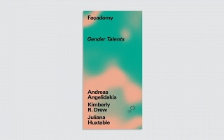 Andreas Angelidakis, Kimberly R. Drew, and Juliana Huxtable: Facadomy Issue 1: Gender Talents