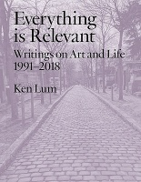 Ken Lum: Everything is Relevant