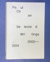 Paul Chan: Selected Writings 2000-2014